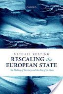 Keating, Michael. Rescaling the European state. Oxford University Press, 2013