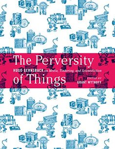 Buy The Perversity of Things: Hugo Gernsback on Media, Tinkering, and Scientifiction by Grant Wythoff, Hugo Gernsback and Read this Book on Kobo's Free Apps. Discover Kobo's Vast Collection of Ebooks and Audiobooks Today - Over 4 Million Titles! Anthem Ayn Rand, Philadelphia Experiment, King Arthur's Court, Steven Johnson, Science Fiction Magazines, Critical Essay, The Dark Tower, Latest Discoveries, Carl Sagan