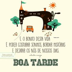 Boa tarde-Frase-E o bonito desta vida é poder costurar sonhos. Good Afternoon, Family Love, Inspirational Quotes, Messages, Thoughts, Humor, Sewing, Words, Poems