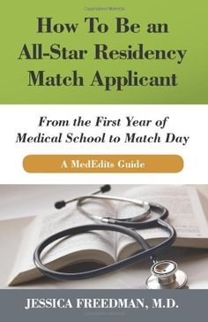 How To Be an All-Star Residency Match Applicant: From the First Year of  Medical School to Match Day. A MedEdits Guide. by Jessica Freedman MD