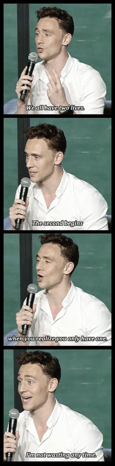Tom Hiddleston knows what life is all about…I know I've pinned the first part of the quote before, but last time it didn't have the final panel. Also - I will forever repin pics of this man's hands. His Nosferatu fingers get me every time.