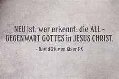 NEU ist; wer erkennt; die ALL - GEGENWART GOTTES in JESUS CHRIST.