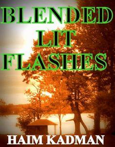 Blended lit flashes: A literature collection by Haim Kadman http://www.amazon.com/dp/B00K7CZRWC/ref=cm_sw_r_pi_dp_tQHVwb1VGB028
