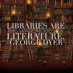 Libraries are the wardrobes of literature.
