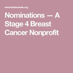 Nominations — A Stage 4 Breast Cancer Nonprofit