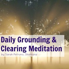 Daily Grounding and Clearing Meditation