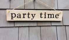 Party Time Rustic Sign by HomesteadDesign on Etsy https://www.etsy.com/listing/232357110/party-time-rustic-sign
