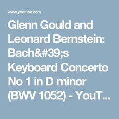 Glenn Gould and Leonard Bernstein: Bach's Keyboard Concerto No 1 in D minor (BWV 1052) - YouTube