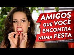 TIPOS DE AMIGOS QUE VOCÊ ENCONTRA NUMA FESTA - YouTube