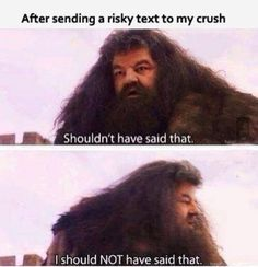Texting your crush Hagrid style. Haha.