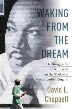 Waking from the Dream: The Struggle for Civil Rights in the Shadow of Martin Luther King Jr.
