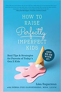 """In How to Raise Perfectly Imperfect Kids and Be OK with It, humorist Lisa Sugarman takes her humanistic approach to parenting Gen Z kids and tells it like it is. Sugarman reminds parents that it's okay (and beneficial) for children to confront obstacles, it's okay if your children are not perfect, and it's okay to say """"No."""" The goal is not to raise perfect children; the goal is to raise kind, responsible adults, and it's a process, and mistakes and problems lead to lessons. Tiger Parenting, Parenting Books, Helicopter Parent, No One Is Perfect, Perfectly Imperfect, Losing You, Your Child, Raising, Real Life"""