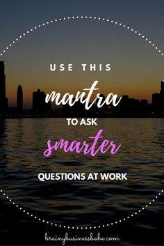 """Use This Mantra to Ask Smarter Questions at Work; Look Clever, Not Clueless  We've all heard that there's """"no such thing as a stupid question."""" And as much as I love asking questions, even I have to admit that… well, some questions are smarter than…"""