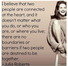 No boundaries or barriers for hearts. Julia Roberts