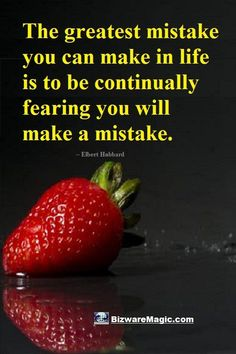 The greatest mistake you can make in life is to be continually fearing you will make a mistake. ~ Elbert Hubbard. For more inspirational quotes click this pin. Please Re-Pin. #quotes #inspirationalquotes #successquotes #quotestoliveby #quotablequotes
