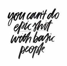 you can't do epic shit with basic people. For more inspiration, quotes and tips on self-love and business for girlbosses and female creatives check out yessupply.co.