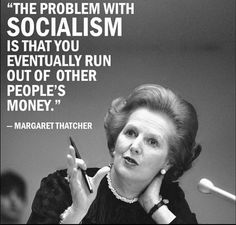 In the history of the world, socialism has NEVER worked and NEVER will, simple economics! WHY would we let DEMONRATS destroy America with socialism, especially when we have a BOOMING economy? Wise Quotes, Quotable Quotes, Famous Quotes, Great Quotes, Inspirational Quotes, Cool Words, Wise Words, Other People's Money, Margaret Thatcher