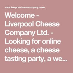 Welcome - Liverpool Cheese Company Ltd. - Looking for online cheese, a cheese tasting party, a wedding cake made entirely of cheese, very special gift hampers, Christmas presents that won't end up in the charity shop in January or just a delicious and very tasty treat...... Then this is the shop for you.Liverpool Cheese Company are the purveyors of specialist and artisan cheeses, matured in our grade II listed old dairy in Liverpool's historic Woolton Village. ......FREE POSTAGE ON OR...