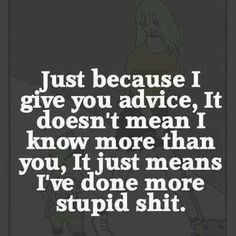 i've done a LOT of stupid sh*t