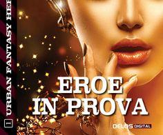 Eroe in prova è un romanzo di Valeria Barbera, edito da Delos Digital. Una storia fantasy, con tocchi horror e un pizzico di fantascienza. Davvero ottimo!