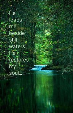 Psalm 23.  Maybe this is why being at the lake renews me!