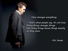 Wisdom from #DrHouse #Quote