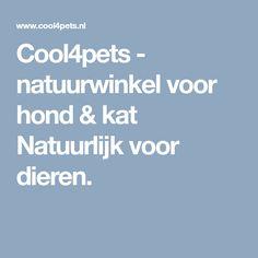 Cool4pets - natuurwinkel voor hond & kat Natuurlijk voor dieren.