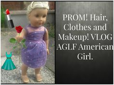 PROM! Hair, Clothes And Makeup + AGPS! VLOG AGLF American Girl