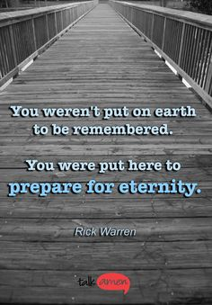 Prepare for Eternity. For more quotes, go to http://talkamen.christiantoday.com/section/quotes.html  Quotes | Talk Amen