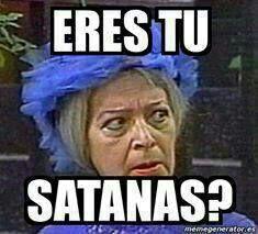 Eres tu satanas?