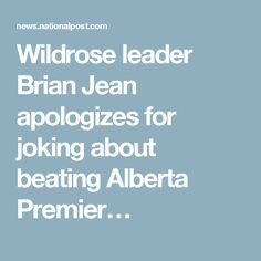 Wildrose leader Brian Jean apologizes for joking about beating Alberta Premier…