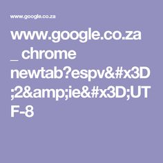 www.google.co.za _ chrome newtab?espv=2&ie=UTF-8