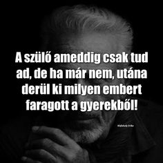 A szülő ameddig csak tud ad. Smoothie Fruit, Life Quotes, Wisdom, Teaching, Humor, Books, Inspiration, Clothes, Quotes About Life