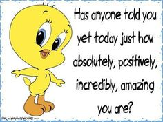 You are amazing life quotes quotes cute positive quotes quote Amazing Quotes, Cute Quotes, Best Quotes, Funny Quotes, You Are Awesome Quotes, Favorite Quotes, Tweety Bird Quotes, Thinking Of You Quotes, Good Morning Quotes