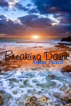 Breaking Dawn by Regina Puckett, http://www.amazon.com/dp/B00CXKNHEG/ref=cm_sw_r_pi_dp_rFHRrb0W41X5Q