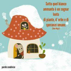 Sotto quel bianco ammanto è un sognar lento di piante, d'erbe e di speranze umane. (Ada Negri)
