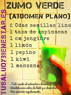 receta de zumos naturales - Buscar con Google Zumo verde para un abdomen plano. Ingredientes: 2 cdas. semillas de lino, 1 taza de espinacas, 1 cm. de jengibre, 1 limón, 1 pepino, 1 kiwi, 1 manzana. Todo crudo al extractor o licuadora, añádele unos cubos de hielo.