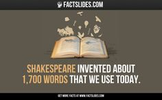 Shakespeare invented about 1,700 words that we use today.