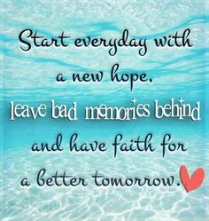 Start everyday with a new hope, leave bad memories behind and have faith for a better tomorrow. Good Morning Wishes Quotes, New Day Quotes, Wish Quotes, Motivational Quotes For Life, Quote Of The Day, Positive Quotes, Inspirational Quotes, Morning Qoutes, Daily Quotes