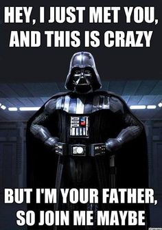 Oh, Darth. Your so funny! :