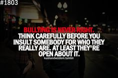 The ones who stand up for themselves are secure and has confident, bullies should think through before they speak. Always remember bullies are cowards