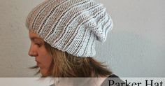 The Parker Hat is a quick one to get started and finished, uses worsted weight yarn and large needles, and works for both men or women. I'...