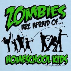 I will survive the zombie apocalypse because I homeschool ;)