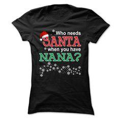who needs santa when you have nana T-Shirts, Hoodies. ADD TO CART ==► Funny Tee Shirts