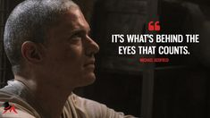 Michael Scofield: It's what's behind the eyes that counts. #prisonbreak  #MichaelScofield
