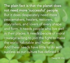 A wonderful quote by environmentalist David W Orr.