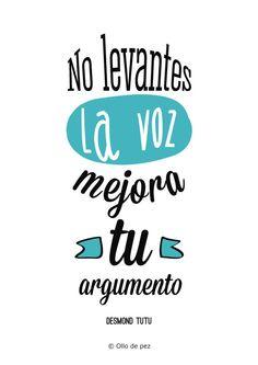 """""""No levantes la voz, mejora tu argumento"""". Desmond Tutu #ollodepez #frases #desmondtutu #quote"""