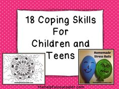 Has YouTube videos to explain coping skills  18 Coping Skills: Strategies for Children and Teens « The Helpful Counselor