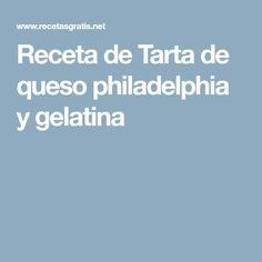 Receta de Tarta de queso philadelphia y gelatina