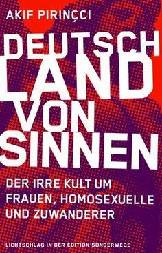 Deutschland von Sinnen: Der irre Kult um Frauen, Homosexuelle und Zuwanderer von Akif Pirincci, http://www.amazon.de/dp/3944872045/ref=cm_sw_r_pi_dp_adUMtb13H341Y